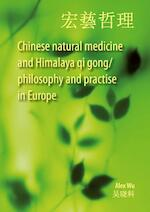 Chinese natural medicine and Himalaya qi gong / philosophy and practise in Europe - Alex Wu (ISBN 9789463280655)
