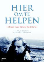Hier om te helpen - Ad van Liempt (ISBN 9789460034558)