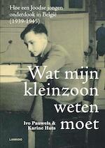 Wat mijn kleinzoon weten moet (e-boek - ePub) - Ivo Pauwels (ISBN 9789401448093)