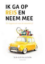 Ik ga op reis en neem mee - Sija-lize Blijleven (ISBN 9789023954729)