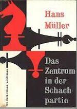 Das zentrum in der schachpartie - Hans Müller