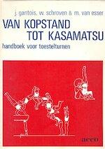 Van kopstand tot kasamatsu - Jean-Marie Gantois, W. Schroven, M. van Esser (ISBN 9789033410710)