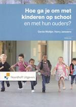 Hoe ga je om met kinderen op school en met hun ouders ? - Gerda Woltjer ; Harry Janssens (ISBN 9789001831684)