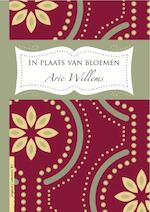 In plaats van bloemen - Arie Willems (ISBN 9789077490563)