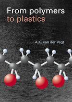 From polymers to plastics - A.K. van der Vegt (ISBN 9789065622228)