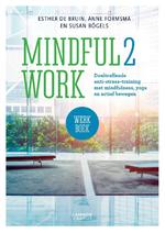 MINDFUL2WORK WERKBOEK - Esther de Bruin, Anne Formsma, Susan Bögels (ISBN 9789401441575)