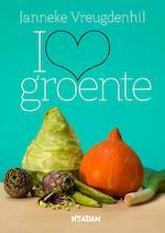 I love groente - Janneke Vreugdenhil (ISBN 9789046822548)
