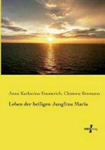Leben der heiligen Jungfrau Maria - Anna Katharina. Brentano Emmerich (Clemens.), Clemens Brentano (ISBN 9783737204248)
