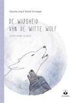 De wijsheid van de witte wolf - Aljoschja Long, Ronald Schweppe (ISBN 9789401303903)