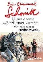 Quand je pense que Beethoven est mort alors que tant de crétins vivent - Éric-Emmanuel Schmitt (ISBN 9782226215208)