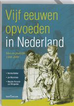 Vijf eeuwen opvoeden in Nederland - Nelleke Bakker, Jan Noordman, Marjoke Rietveld - van Wingerden (ISBN 9789023246138)