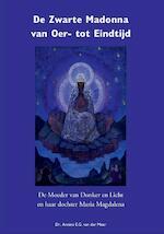De Zwarte Madonna van oer- tot eindtijd - Annine E. G. van der Meer (ISBN 9789082031317)