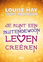 Je kunt een buitengewoon leven creëren - Louise Hay, Louise L. Hay, Cheryl Richardson (ISBN 9789076541549)