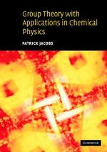 Group Theory with Applications in Chemical Physics - Patrick Jacobs (ISBN 9780521642507)