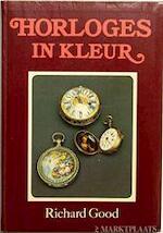 Horloges in kleur - Richard Good, Hans van de Kamp, H.A.M. van der Heijden (ISBN 9789022611647)