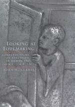 Looking At Lovemaking - Constructions of Sexuality in Roman Art, 100 B.C.- A.D. 250 - John R Clarke (ISBN 9780520229044)