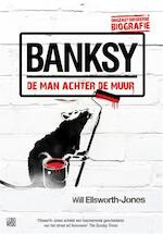 Banksy - de man achter de muur - Will Ellsworth-Jones (ISBN 9789048815104)
