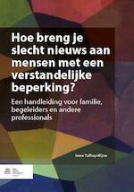 Hoe breng je slecht nieuws aan mensen met een verstandelijke beperking? - Irene Tuffrey-Wijne (ISBN 9789036804202)