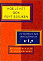 Hoe je het ook kunt bekijken - Richard Bandler, John Grinder (jr.), Steve Andreas, A. Nibbeling (ISBN 9789063253042)