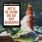 Het is de liefde die we niet begrijpen - Bart Moeyaert (ISBN 9789021416601)
