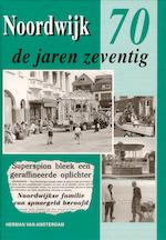 Noordwijk de jaren zeventig - Herman van Amsterdam