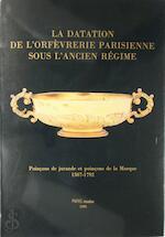 La Datation de l'Orfèvrerie Parisienne sous l'Ancien Régime - Michèle Bimbenet-Privat, Gabriel de Fontaines (ISBN 9782879002590)