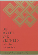 De Mythe van Vrijheid en het Pad van Meditatie - Chögyam Trungpa (ISBN 9789021595269)