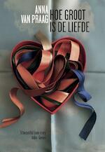Hoe groot is de liefde - Anna van Praag (ISBN 9789089672759)