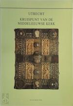 Utrecht kruispunt van de middeleeuwse kerk - (ISBN 9789060115732)