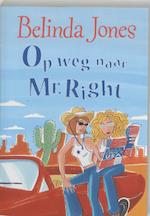 Op weg naar Mr. Right - Belinda Jones (ISBN 9789077462676)
