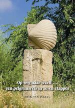 Op weg naar jezelf ... een pelgrimsreis in zeven etappes - Erik van Praag (ISBN 9789089547569)