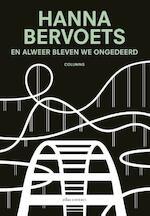 En alweer bleven we ongedeerd - Hanna Bervoets