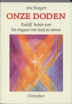 Onze doden - Arie Boogert, Rudolf Steiner (ISBN 9789062383627)