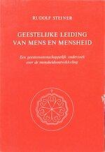 De geestelijke leiding van mens en mensheid - Rudolf Steiner (ISBN 9789060380048)