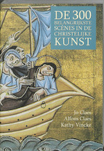 300 Belangrijkste scènes in de christelijke kunst - Jo Claes, Amp, Alfons Claes, Amp, Kathy Vincke (ISBN 9789085261032)