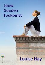 Jouw gouden toekomst - Louise Hay, Louise L. Hay (ISBN 9789077770849)