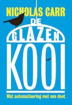 De glazen kooi - Nicholas Carr (ISBN 9789491845345)