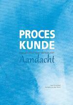 Proceskunde: Een pleidooi voor werken met aandacht - Aart Goedhart, Barbara van der Steen (ISBN 9789082326130)