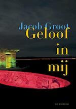 Geloof in mij - Jacob Groot (ISBN 9789076174983)