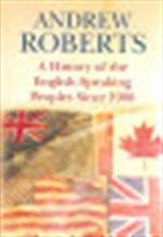 A history of the English-speaking peoples since 1900 - Andrew Roberts (ISBN 9780297850762)