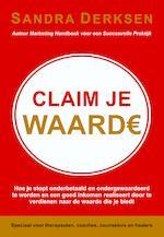 Claim je waarde / deel hoe je stopt onderbetaald en ondergewaardeerd te worden en een goed inkomen realiseert door te verdienen naar de waarde die je biedt - Sandra Derksen (ISBN 9789463281027)