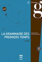 La grammaire des premiers temps - B1-B2 - Dominique Abry, Marie-Laure Chalaron (ISBN 9782706122842)