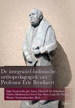 De integratief-holistische orthopedagogiek van Professor Eric Broeckaert