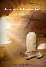 Jezus, het onbekende verhaal - Gerjo van der Horst (ISBN 9789081991049)