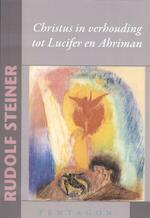 Christus in verhouding tot Lucifer en Ahriman - Rudolf Steiner