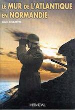 Le Mur de L'Atlantique En Normandie - Alain Chazette (ISBN 9782840481362)