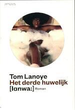 Het derde huwelijk - Tom Lanoye (ISBN 9789044619997)
