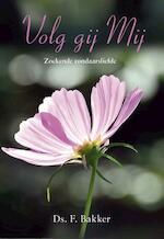 Volg gij Mij - F. Bakker (ISBN 9789402902365)