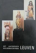 Het laatgotisch beeldsnijcentrum Leuven - Unknown