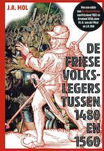 De Friese volkslegers tussen 1480 en 1560 - J.A. Mol, P.L.G. van der Meer (ISBN 9789087046859)